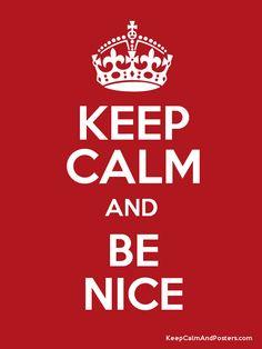 Keep Calm and Be Nice