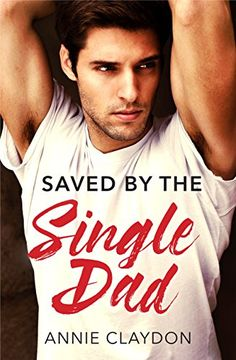 Saved By The Single Dad: A Single Dad Romance (Mills & Boon Medical) by [Claydon, Annie]