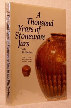 A thousand years of stoneware jars in the Philippines by Cynthia O Valdes.