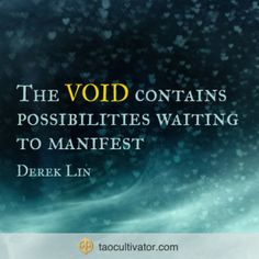 the VOID contains possibilities waiting to manifest - #dereklin #tao #taocultivator