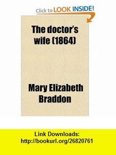 The Doctors Wife (Volume 3) (9780217625890) Mary Elizabeth Braddon , ISBN-10: 0217625894  , ISBN-13: 978-0217625890 ,  , tutorials , pdf , ebook , torrent , downloads , rapidshare , filesonic , hotfile , megaupload , fileserve