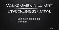Välkommen till mitt utvecklingssamtal ÅK Ht 2017 Sätt in en bild på dig själv här