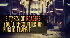 [THINK ALOUD] – #24 – 13 TYPES OF READERS YOU'LL ENCOUNTER ON PUBLIC TRANSIT. Many individuals are readers in their own capacity. These are some types you see commuting on public transit. | Click through to read more.