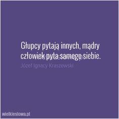 Głupcy pytają innych... #Kraszewski-Józef-Ignacy,  #Głupota-i-naiwność, #Mądrość-i-wiedza