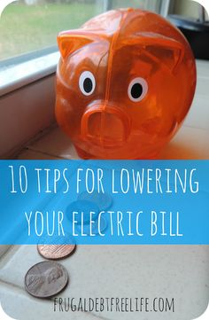 10 Tips for lowering energy costs.Most of these are things you can do today for no money!