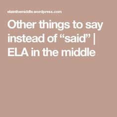 """Other things to say instead of """"said"""" 