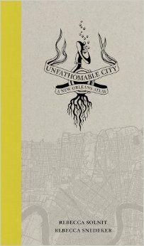 Unfathomable City: A New Orleans Atlas: Rebecca Solnit, Rebecca Snedeker: 9780520274037: Amazon.com: Books
