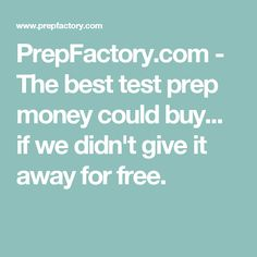PrepFactory.com - The best test prep money could buy... if we didn't give it away for free.