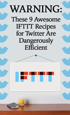WARNING: These 9 Awesome IFTTT Recipes for Twitter Are Dangerously Efficient #Twitter #TwitterTips #TwitterMarketing