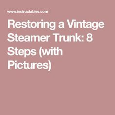 Restoring a Vintage Steamer Trunk: 8 Steps (with Pictures)