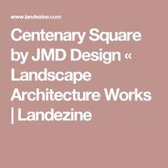 Centenary Square by JMD Design «  Landscape Architecture Works   Landezine