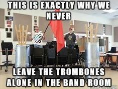 This is why we cant have nice things that and because the trombone players in our band are boss so. Band Nerd, Band Puns, Marching Band Jokes, Marching Band Problems, Flute Problems, Music Jokes, Music Humor, Funny Music, Orchestra Humor