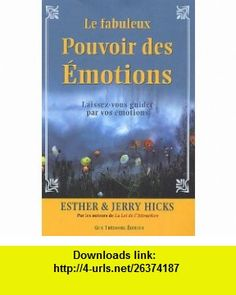 Le fabuleux pouvoir des émotions (French Edition) (9782844459978) Esther Hicks , ISBN-10: 2844459978  , ISBN-13: 978-2844459978 ,  , tutorials , pdf , ebook , torrent , downloads , rapidshare , filesonic , hotfile , megaupload , fileserve