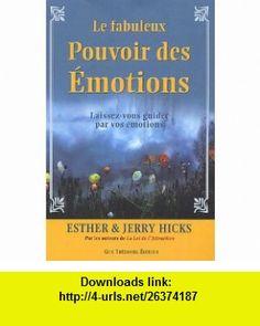Le fabuleux pouvoir des émotions (French Edition) (9782844459978) Esther Hicks , ISBN-10: 2844459978  , ISBN-13: 978-2844459978 ,  , tutorials , pdf , ebook , torrent , downloads , rapidshare , filesonic , hotfile , megaupload , fileserve