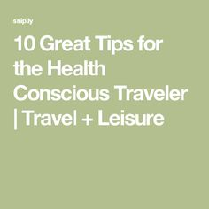 10 Great Tips for the Health Conscious Traveler | Travel + Leisure