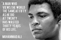 A man who views the world the same at fifty as he did at twenty has wasted thirty years of his life. - Mohammad Ali