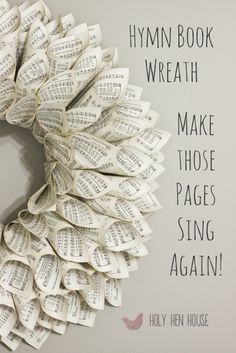 Love this wreath made from old hymnal pages!