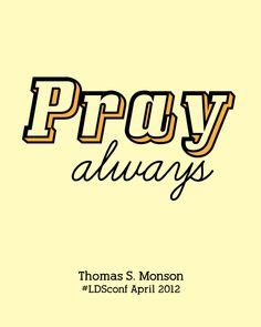 Pray Always #LDSconf April 2012 Thomas S. Monson
