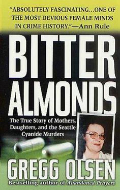 Bitter Almonds: The True Story of Mothers, Daughters, and the Seattle Cyanide Murders (St. Martin's True Crime Library) by Gregg Olsen. $4.90. Author: Gregg Olsen. Publisher: St. Martin's True Crime (April 1, 2010). 585 pages
