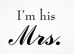I have lots of titles but the one I safeguard, in his presence and in his absence, is Mrs.
