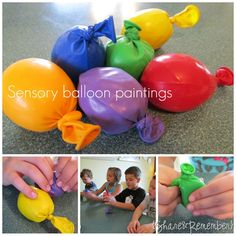 sensory balloons - balloons filled with water, flour, rice, corn, pasta, etc. Then painting with filled balloons