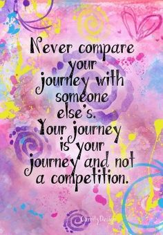 Never compare your journey life quotes quotes quote life quote truth wise advice