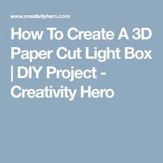 How To Create A 3D Paper Cut Light Box | DIY Project - Creativity Hero