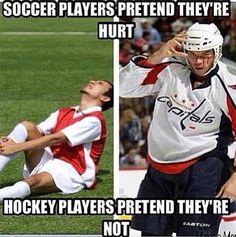 Hockey players - Funny observation: Soccer players pretend theyre hurt, hockey players pretend they are not. HOCKEY RULES ALL! Funny Hockey Memes, Hockey Quotes, Funny Sports Memes, Funny Memes, Funny Soccer, Soccer Memes, Funniest Memes, Sport Quotes, Hilarious