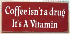 Coffee isn't a drug it's a vitamin primitive wood sign