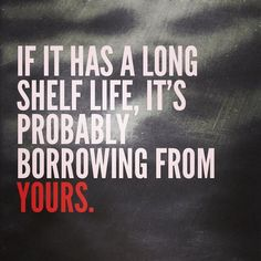 I was doing some research on processed foods this morning and this is my bottom line:  If it has a long shelf life, it's probably borrowing from yours.  #truth #health #healthy #fitness #weightloss #loseweight #nutrition #cleaneating #eatrealfood #eatclean