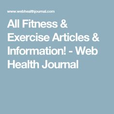 All Fitness & Exercise Articles & Information! - Web Health Journal