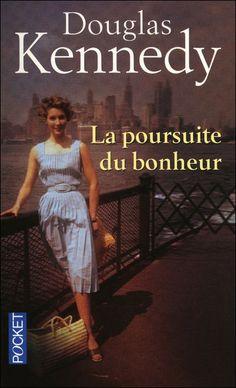La Poursuite du bonheur par Douglas Kennedy - lu 3 fois, tjs avec le même plaisir!