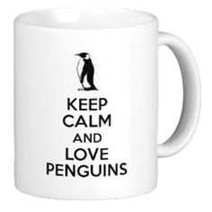 Keep Calm And Love Penguins. Never seen this, do diy version for A? Keep Calm Posters, Keep Calm Quotes, All About Anna, Penguin Mug, Keep Clam, Coffee Cup Art, Keep Calm Signs, House Essentials, Quotes About Everything