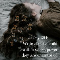 "Day 354 of 365 Days of Writing Prompts: Write about a child with a secret power they are unaware of. Shannon: ""Why do animals always follow you around,"" Jacob questioned. ""I don't know, I guess the…"