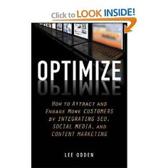 New book by Lee Odden - Optimize: How to Attract and Engage More Customers by Integrating SEO, Social Media, and Content Marketing