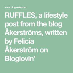 RUFFLES, a lifestyle post from the blog Åkerströms, written by Felicia Åkerström on Bloglovin'