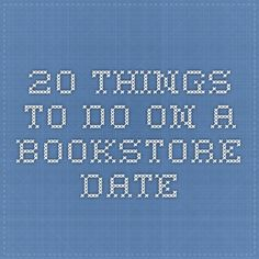 20 Things to do on a Bookstore Date