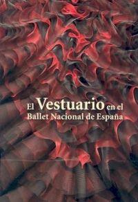 El Vestuario en el Ballet Nacional de España / [prólogo de Yvonne Blake]