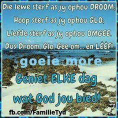 Goeie môre Good Morning Wishes, Morning Messages, Day Wishes, Evening Greetings, Goeie Nag, Goeie More, Happy Women, Afrikaans, Christian Quotes