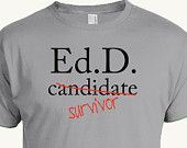 Funny Ed. T-shirt, Great t-shirt for someone who has finished (survived) a Ed. (Doctor of Education) program, PhD Grad School Problems, Dissertation Motivation, Doctor Of Education, Phd Humor, School Humor, Funny School, Great T Shirts, Edd, Graduation Shirts