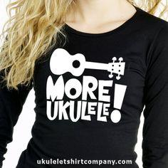 We need MORE UKULELE - Uke Company - Top Ukulele T Shirts and Gifts Online @ukuleletshirtcompany #ukulelegifts