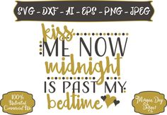 Kiss Me Now Midnight Is Past My Bedtime SVG - Kiss Me At Midnight SVG - New Years SVG - Files for Silhouette Studio/Cricut Design Space by MorganDayDesigns on Etsy
