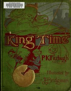 King Time or The mystical land of the hours, a fantasy by P.K. Fitzhugh; illustrated by L.J. Bridgman. Published 1908 by H.M. Caldwell company in New York and, Boston .