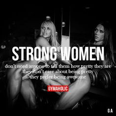 "gymaaholic: "" Strong Women Don't need anyone to tell them how pretty they are. They don't care about being pretty, they prefer being awesome. http://www.gymaholic.co """