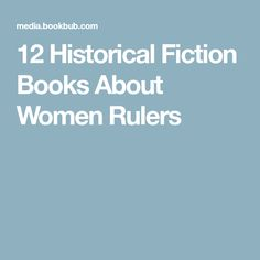 12 Historical Fiction Books About Women Rulers