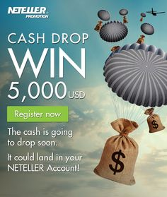 Register Today for your chance for the CASH Drop. It could land in your NETELLER Account Create your FREE account and get Instant Silver VIP Status