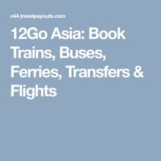 12Go Asia: Book Trains, Buses, Ferries, Transfers & Flights