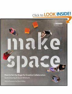 Make Space: How to Set the Stage for Creative Collaboration: Amazon.co.uk: David Kelley, Scott Doorley, Scott Witthoft, Hasso Plattner Insti...