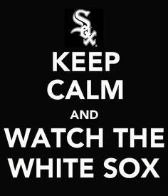 i hate these keep calm posters, but love the white sox!