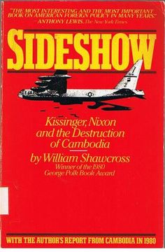 Sideshow:  Kissinger, Nixon and the Destruction of Cambodia by William Shawcross.  I've always been interested in Southeast Asia.  This book will make you angry to be an American.